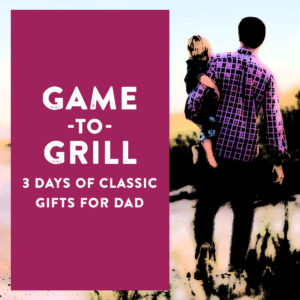 Game to Grill Three Days of Classic Gifts For Dad Father's Day Sweepstakes